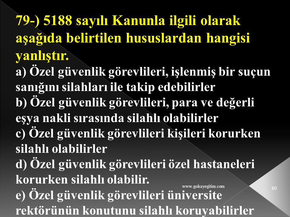 79-) 5188 sayılı Kanunla ilgili olarak aşağıda belirtilen hususlardan hangisi yanlıştır.