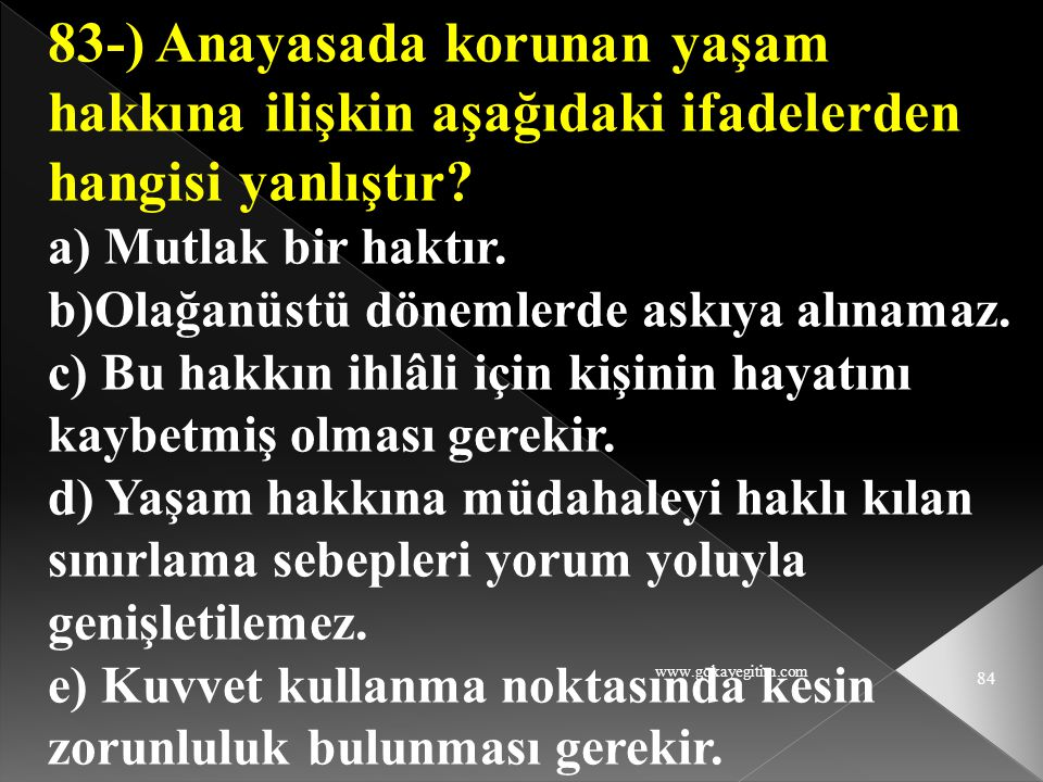 83-) Anayasada korunan yaşam hakkına ilişkin aşağıdaki ifadelerden hangisi yanlıştır