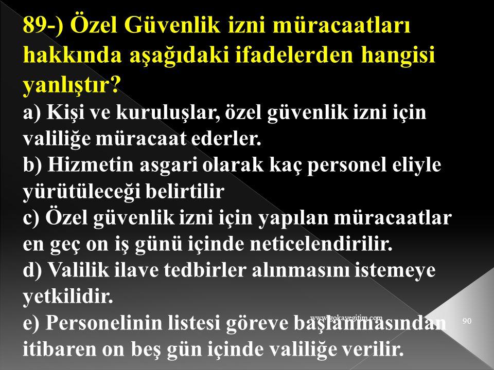 89-) Özel Güvenlik izni müracaatları hakkında aşağıdaki ifadelerden hangisi yanlıştır