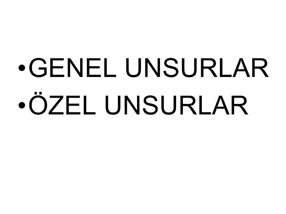 GENEL UNSURLAR ÖZEL UNSURLAR