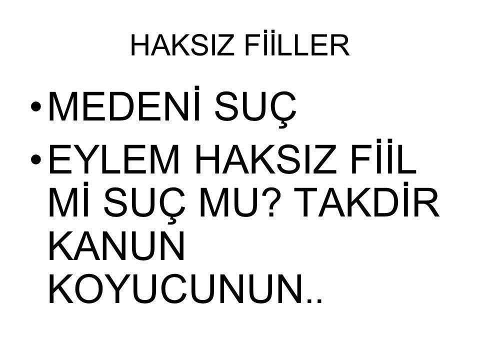 EYLEM HAKSIZ FİİL Mİ SUÇ MU TAKDİR KANUN KOYUCUNUN..