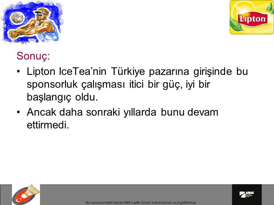Sonuç: Lipton IceTea'nin Türkiye pazarına girişinde bu sponsorluk çalışması itici bir güç, iyi bir başlangıç oldu.