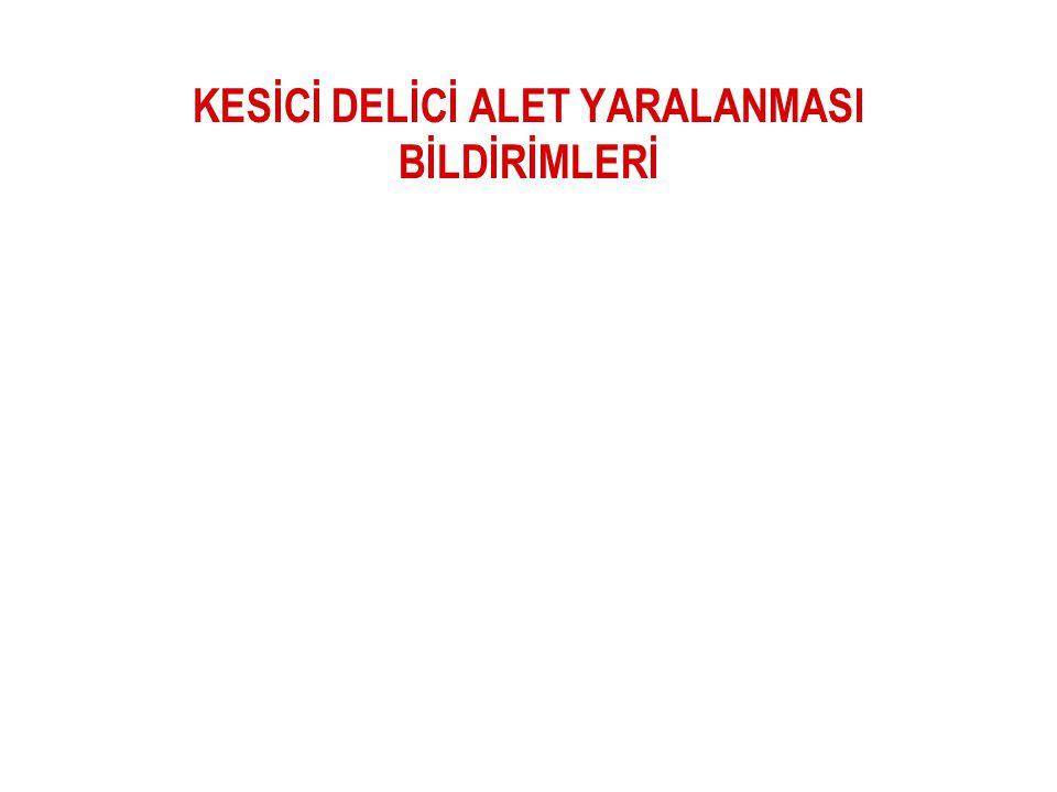 KESİCİ DELİCİ ALET YARALANMASI BİLDİRİMLERİ