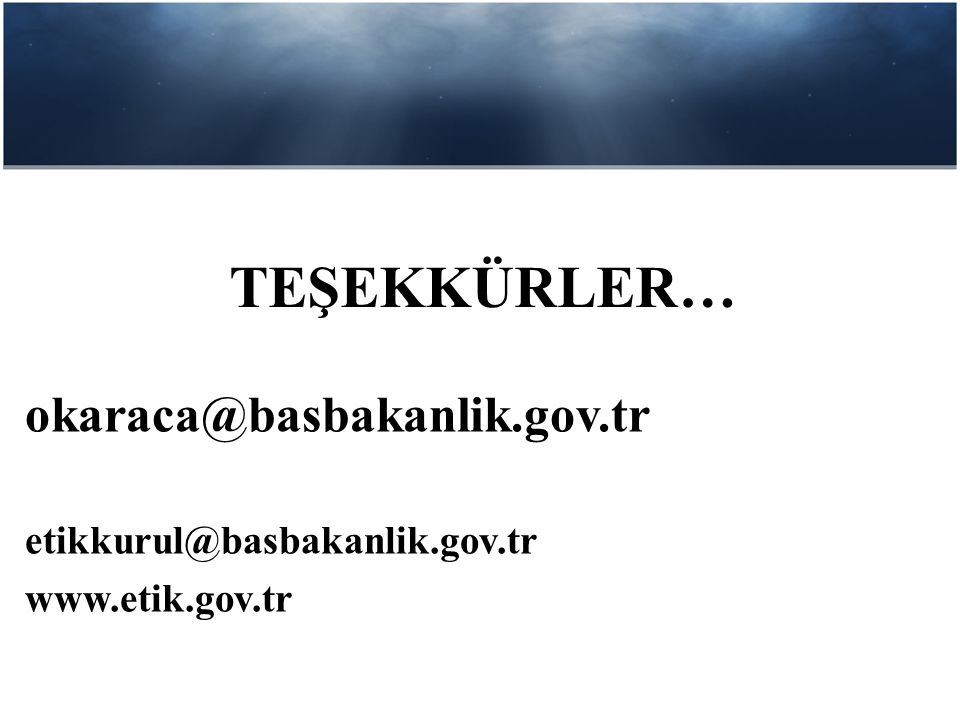 TEŞEKKÜRLER… okaraca@basbakanlik.gov.tr etikkurul@basbakanlik.gov.tr