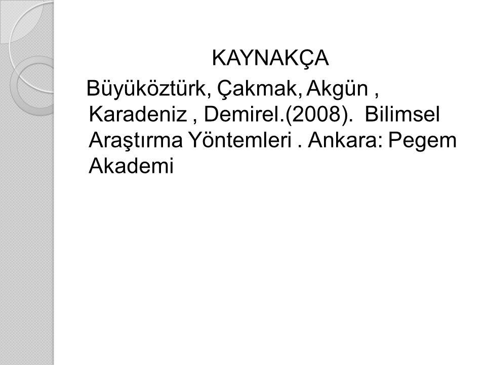 KAYNAKÇA Büyüköztürk, Çakmak, Akgün , Karadeniz , Demirel. (2008)
