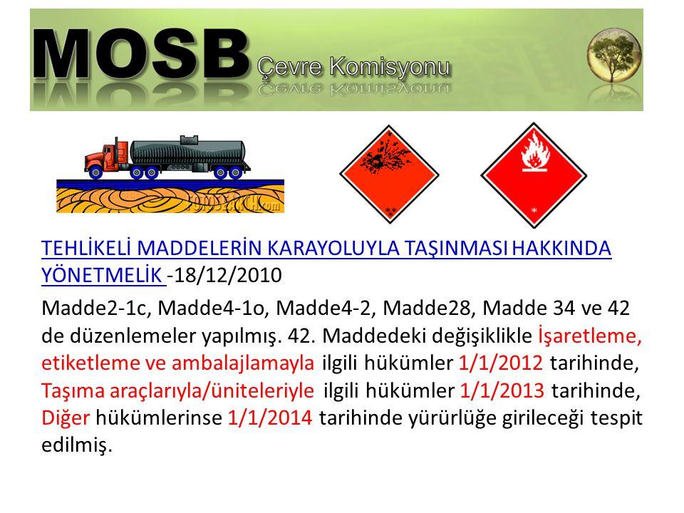 TEHLİKELİ MADDELERİN KARAYOLUYLA TAŞINMASI HAKKINDA YÖNETMELİK -18/12/2010 Madde2-1c, Madde4-1o, Madde4-2, Madde28, Madde 34 ve 42 de düzenlemeler yapılmış.
