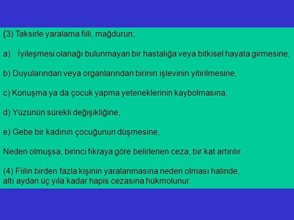 (3) Taksirle yaralama fiili, mağdurun;