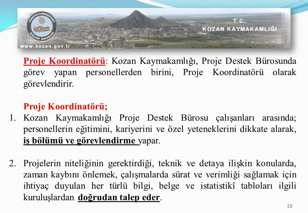 Proje Koordinatörü: Kozan Kaymakamlığı, Proje Destek Bürosunda görev yapan personellerden birini, Proje Koordinatörü olarak görevlendirir.