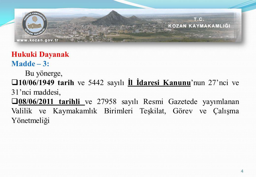 Hukuki Dayanak Madde – 3: Bu yönerge, 10/06/1949 tarih ve 5442 sayılı İl İdaresi Kanunu'nun 27'nci ve 31'nci maddesi,