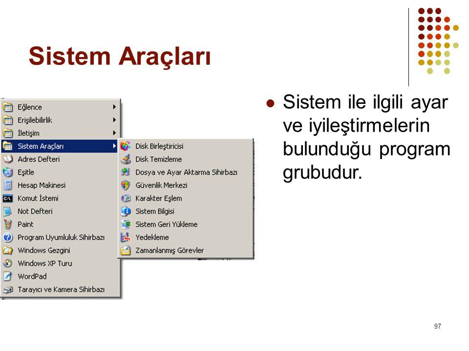 Sistem Araçları Sistem ile ilgili ayar ve iyileştirmelerin bulunduğu program grubudur.
