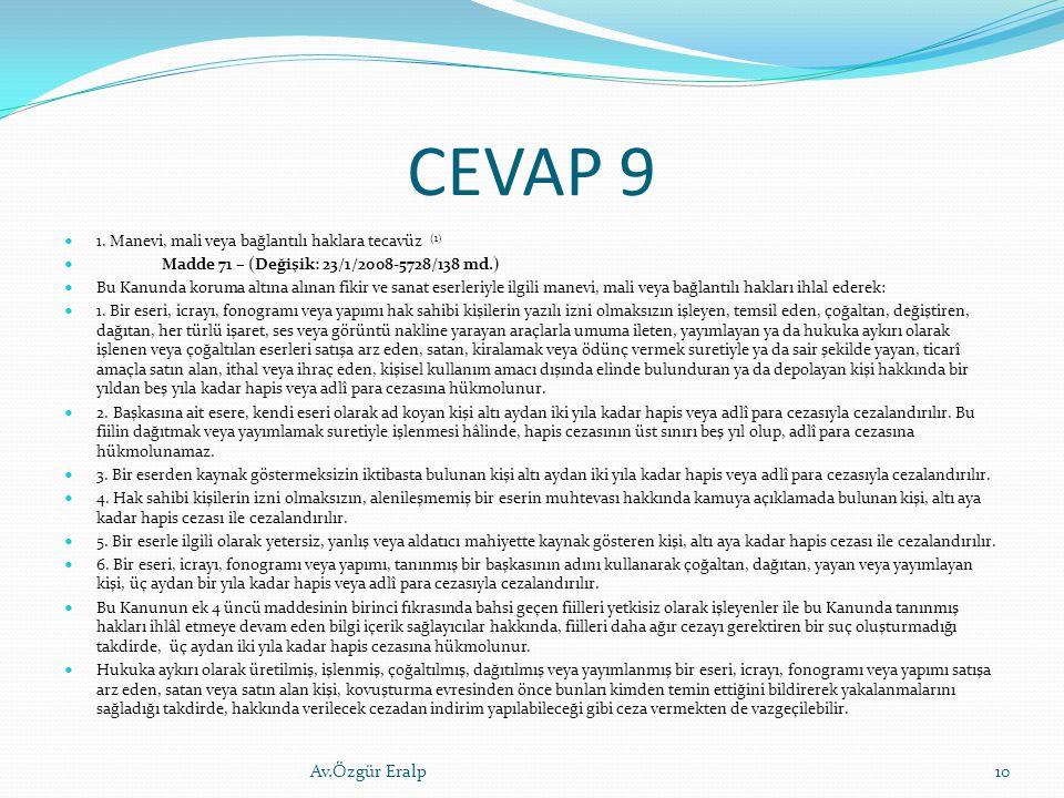 CEVAP 9 1. Manevi, mali veya bağlantılı haklara tecavüz (1) Madde 71 – (Değişik: 23/1/2008-5728/138 md.)