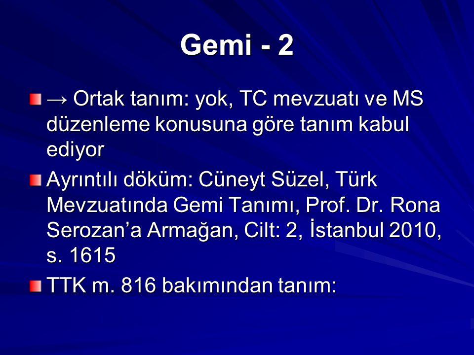 Gemi - 2 → Ortak tanım: yok, TC mevzuatı ve MS düzenleme konusuna göre tanım kabul ediyor.