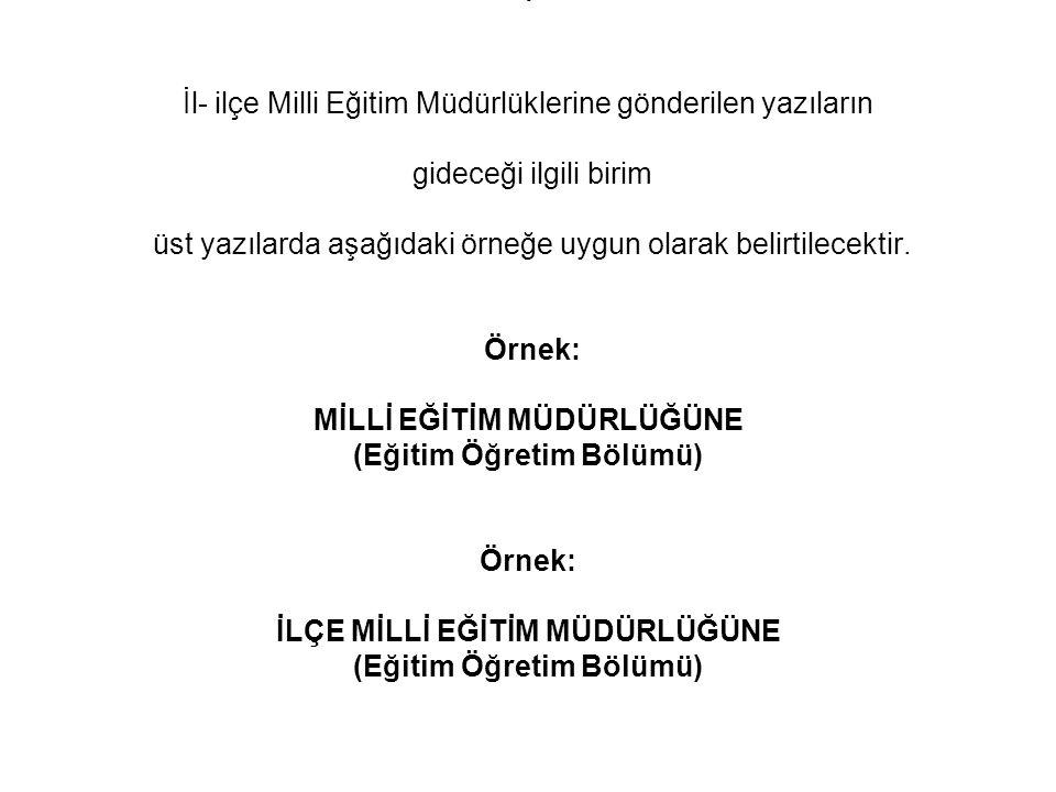 İl- ilçe Milli Eğitim Müdürlüklerine gönderilen yazıların gideceği ilgili birim üst yazılarda aşağıdaki örneğe uygun olarak belirtilecektir.