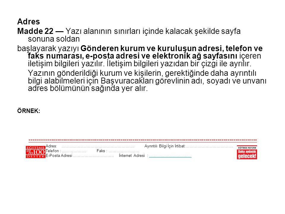 Adres Madde 22 — Yazı alanının sınırları içinde kalacak şekilde sayfa sonuna soldan.