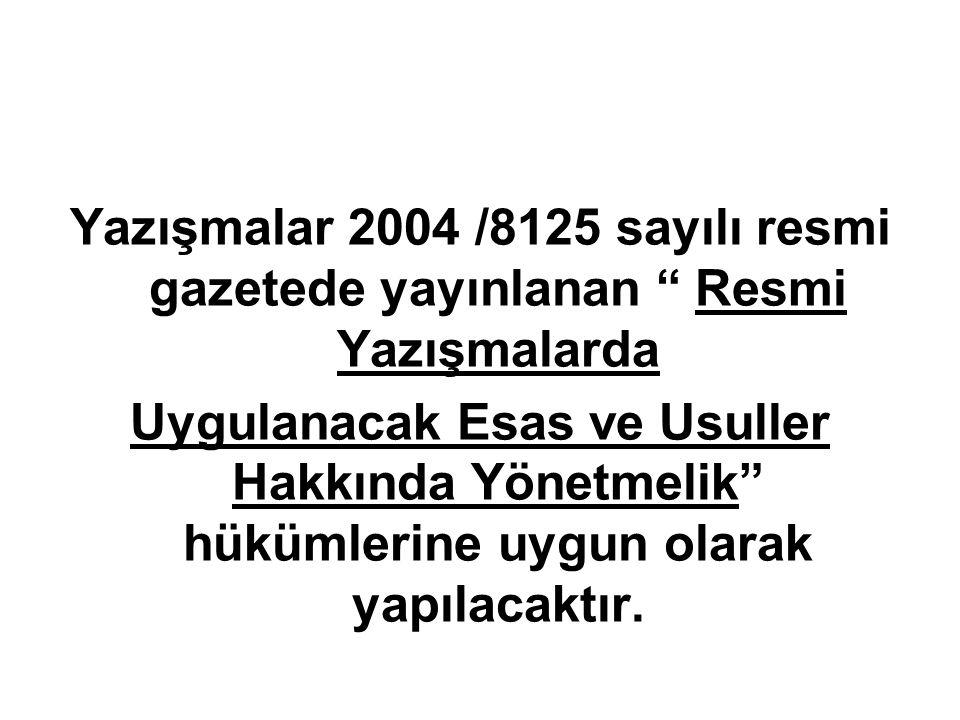 Yazışmalar 2004 /8125 sayılı resmi gazetede yayınlanan Resmi Yazışmalarda