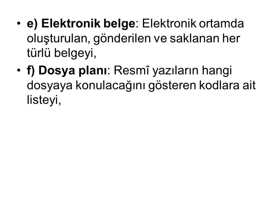 e) Elektronik belge: Elektronik ortamda oluşturulan, gönderilen ve saklanan her türlü belgeyi,