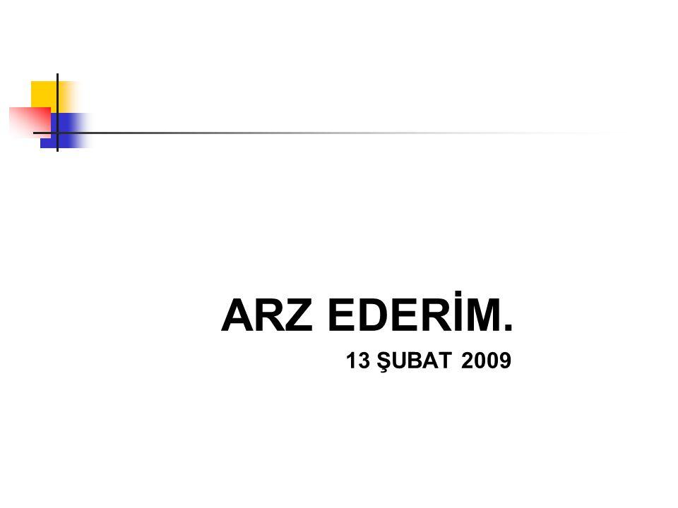 ARZ EDERİM. 13 ŞUBAT 2009