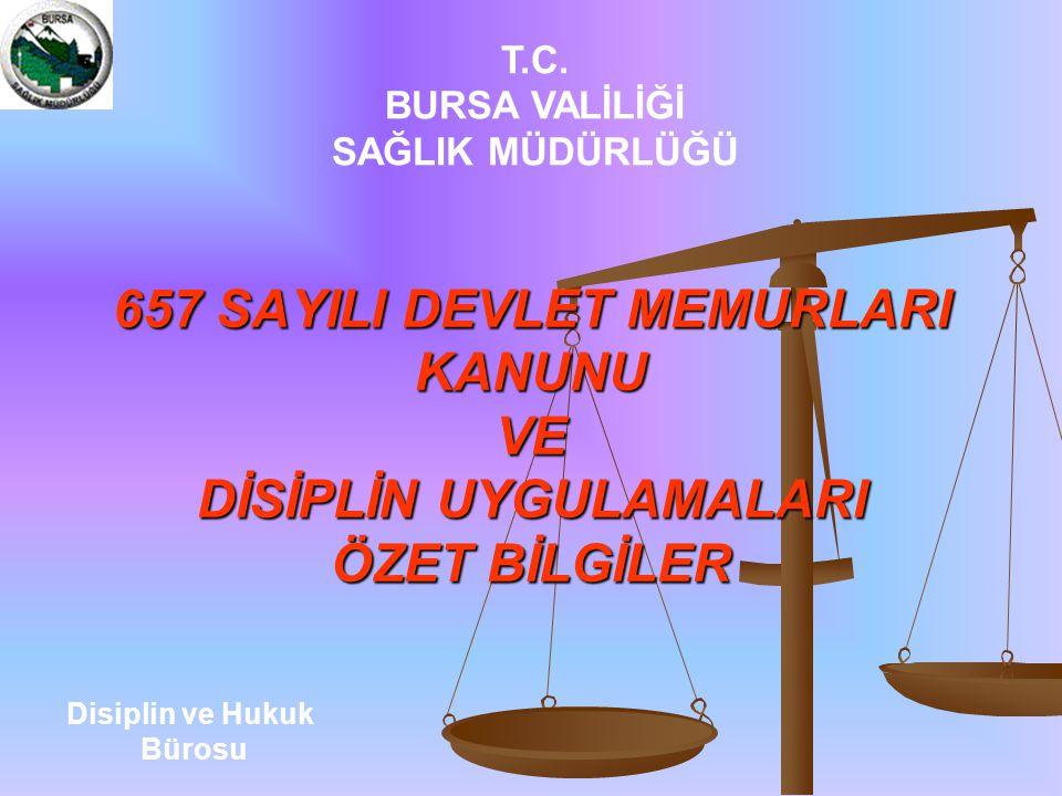 T.C. BURSA VALİLİĞİ. SAĞLIK MÜDÜRLÜĞÜ. 657 SAYILI DEVLET MEMURLARI KANUNU VE DİSİPLİN UYGULAMALARI ÖZET BİLGİLER.