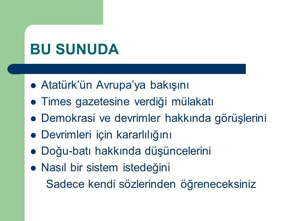 BU SUNUDA Atatürk'ün Avrupa'ya bakışını