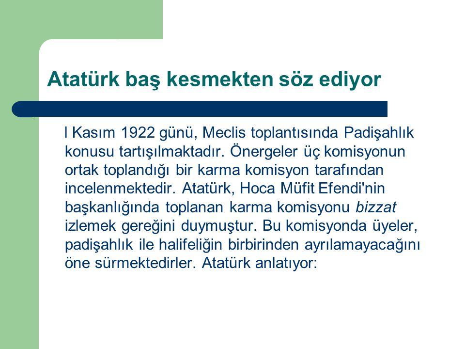 Atatürk baş kesmekten söz ediyor