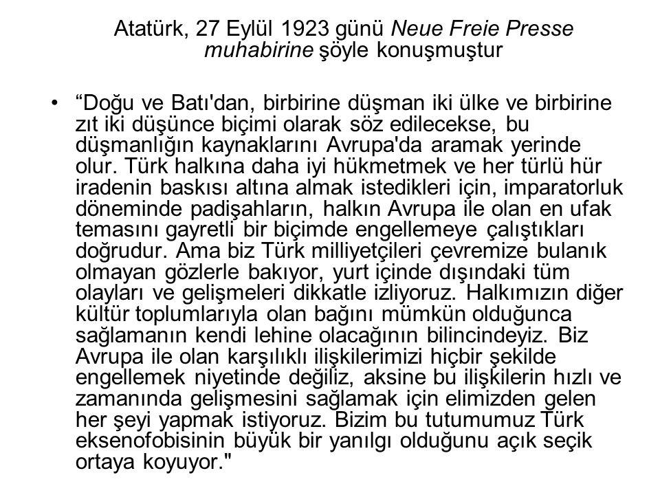 Atatürk, 27 Eylül 1923 günü Neue Freie Presse muhabirine şöyle konuşmuştur