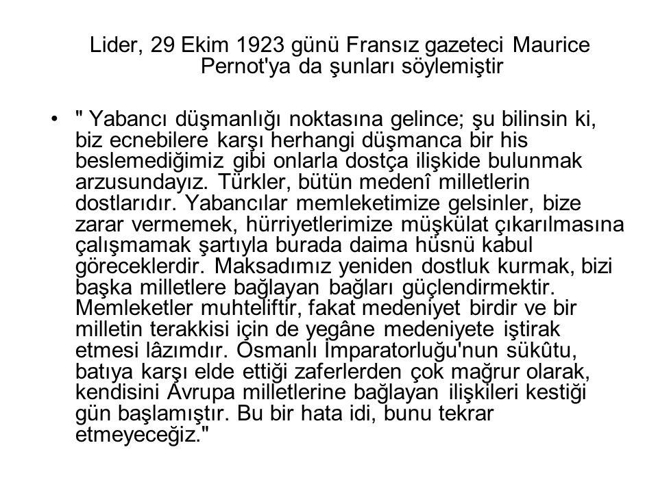 Lider, 29 Ekim 1923 günü Fransız gazeteci Maurice Pernot ya da şunları söylemiştir