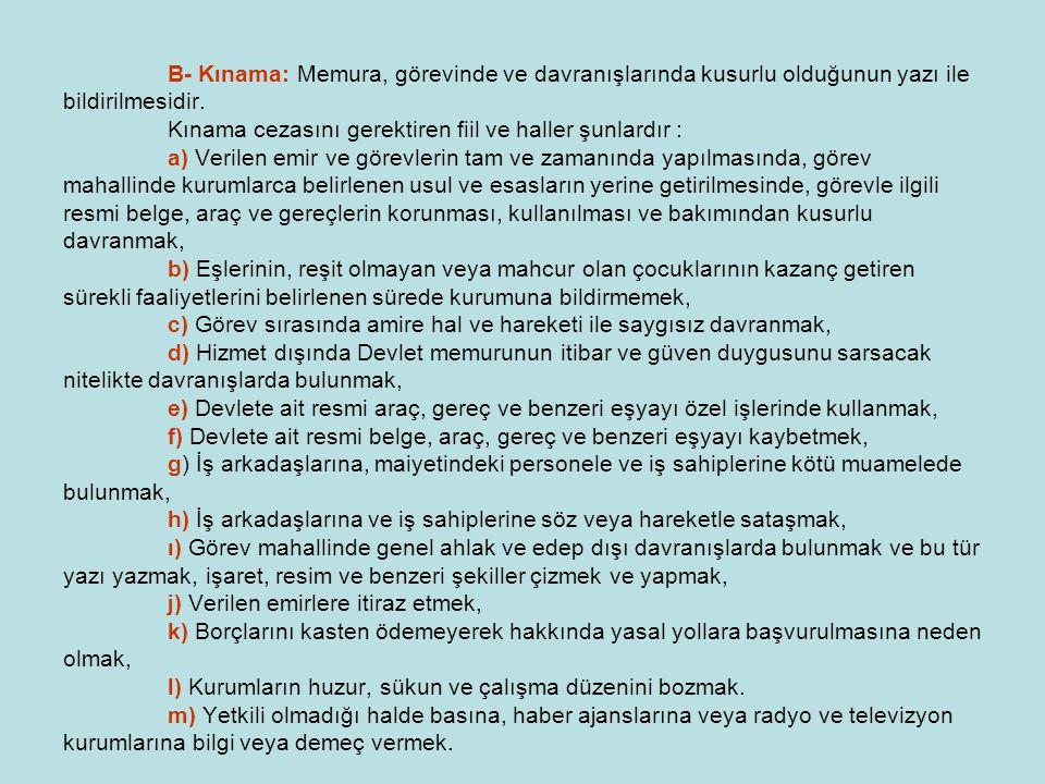 B- Kınama: Memura, görevinde ve davranışlarında kusurlu olduğunun yazı ile bildirilmesidir.