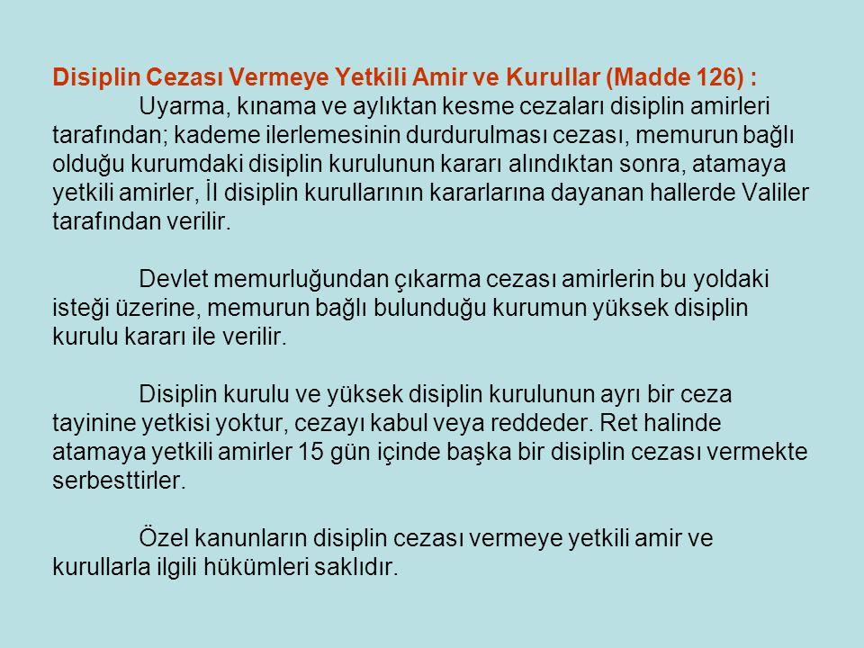 Disiplin Cezası Vermeye Yetkili Amir ve Kurullar (Madde 126) :