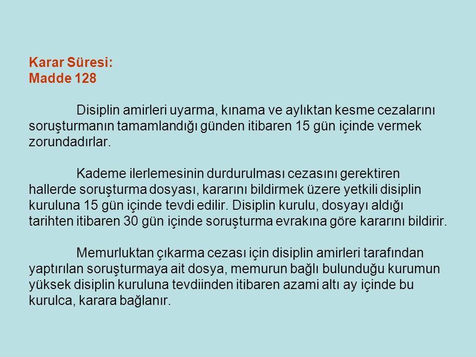 Karar Süresi: Madde 128 Disiplin amirleri uyarma, kınama ve aylıktan kesme cezalarını soruşturmanın tamamlandığı günden itibaren 15 gün içinde vermek zorundadırlar.