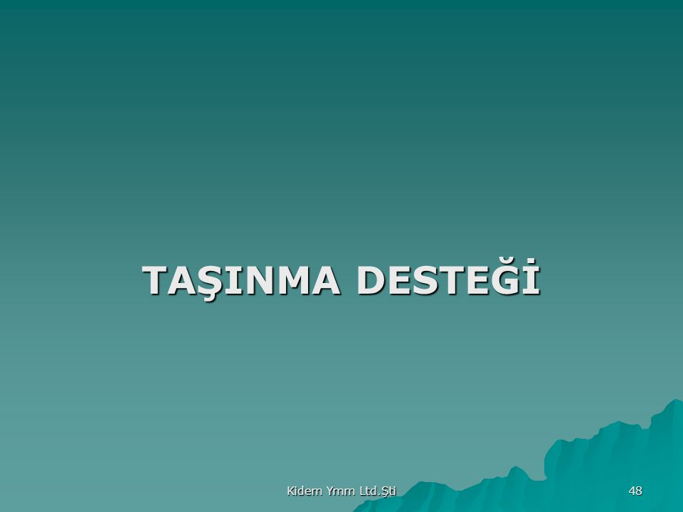 TAŞINMA DESTEĞİ Kidem Ymm Ltd.Şti