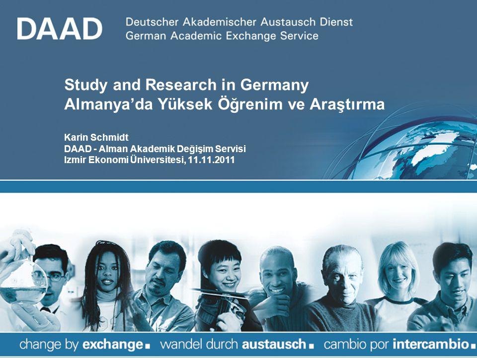 Study and Research in Germany Almanya'da Yüksek Öğrenim ve Araştırma Karin Schmidt DAAD - Alman Akademik Değişim Servisi Izmir Ekonomi Üniversitesi, 11.11.2011