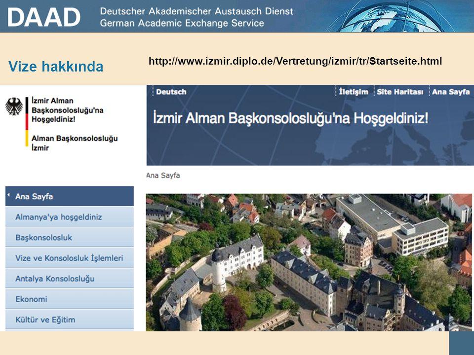 Vize hakkında http://www.izmir.diplo.de/Vertretung/izmir/tr/Startseite.html .
