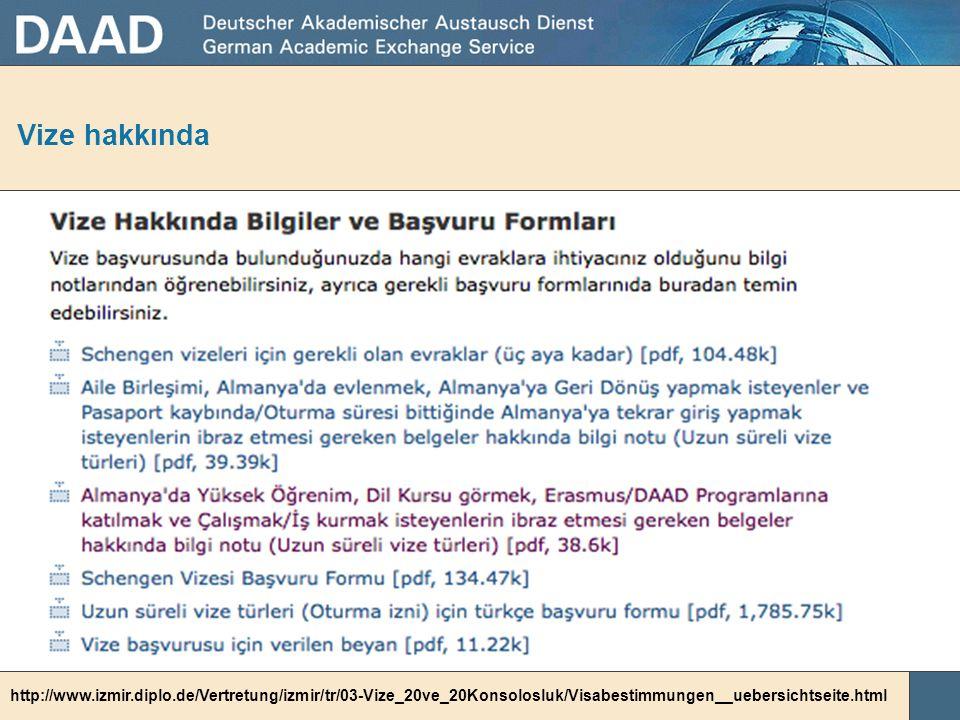 Vize hakkında http://www.izmir.diplo.de/Vertretung/izmir/tr/03-Vize_20ve_20Konsolosluk/Visabestimmungen__uebersichtseite.html.