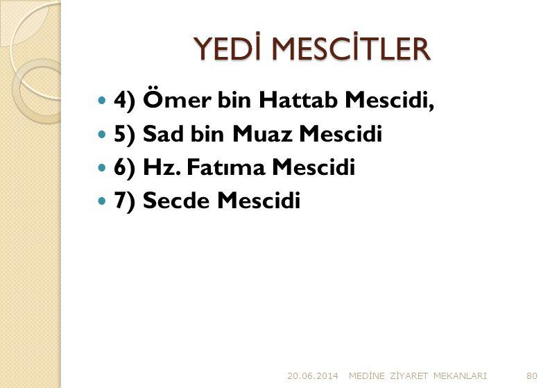 YEDİ MESCİTLER 4) Ömer bin Hattab Mescidi, 5) Sad bin Muaz Mescidi