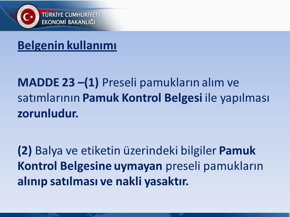 Belgenin kullanımı MADDE 23 –(1) Preseli pamukların alım ve satımlarının Pamuk Kontrol Belgesi ile yapılması zorunludur.