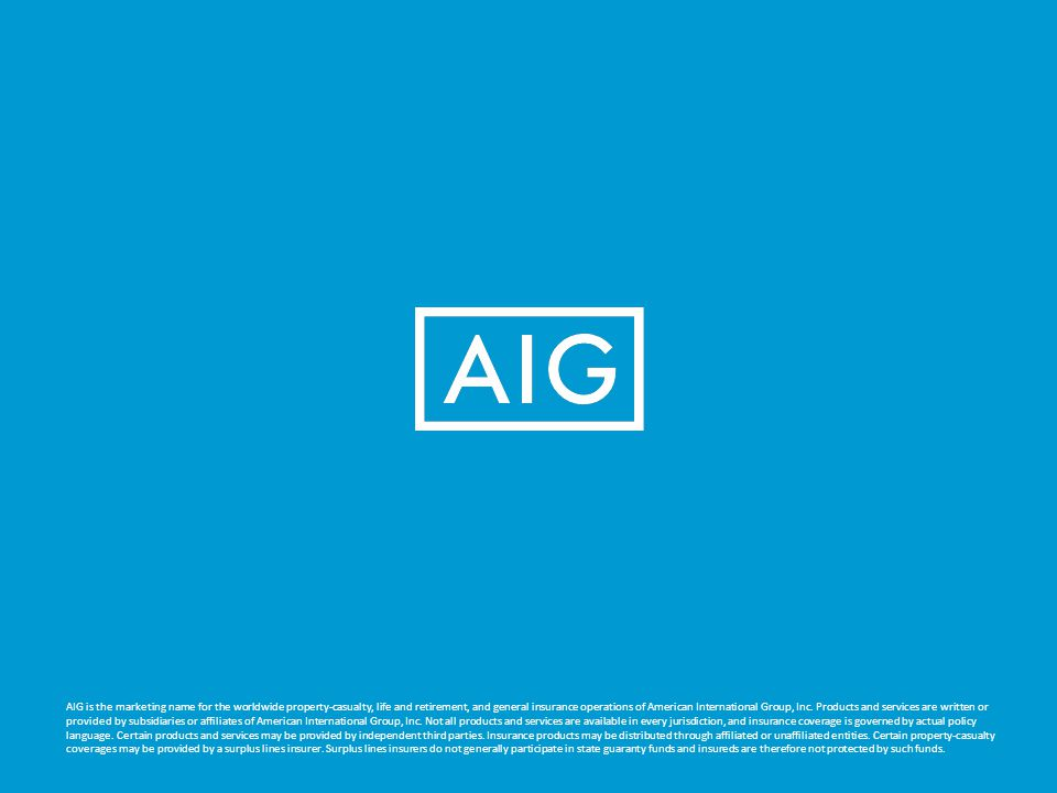 AIG is the marketing name for the worldwide property-casualty, life and retirement, and general insurance operations of American International Group, Inc.