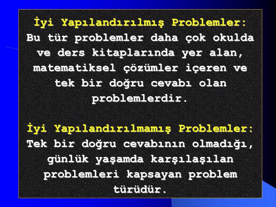 İyi Yapılandırılmış Problemler: Bu tür problemler daha çok okulda ve ders kitaplarında yer alan, matematiksel çözümler içeren ve tek bir doğru cevabı olan problemlerdir.
