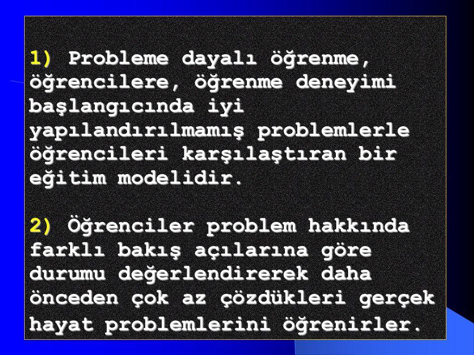 1) Probleme dayalı öğrenme, öğrencilere, öğrenme deneyimi başlangıcında iyi yapılandırılmamış problemlerle öğrencileri karşılaştıran bir eğitim modelidir.