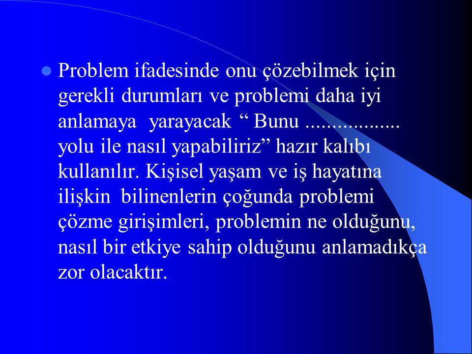Problem ifadesinde onu çözebilmek için gerekli durumları ve problemi daha iyi anlamaya yarayacak Bunu ..................