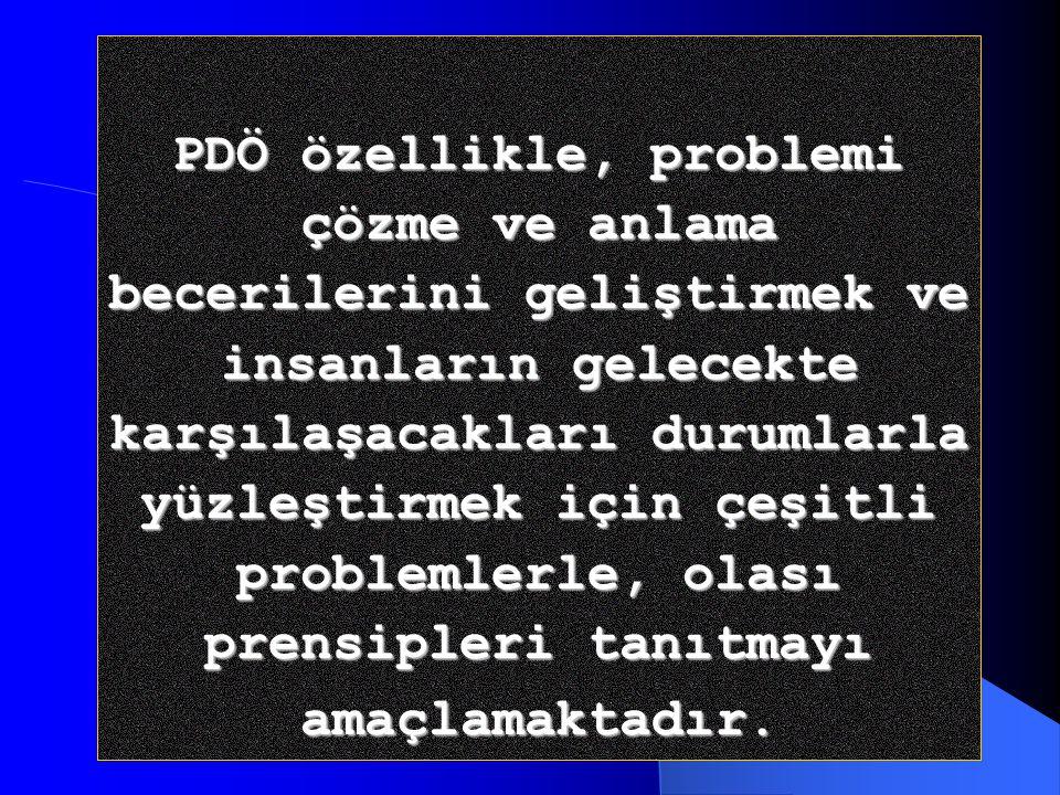 PDÖ özellikle, problemi çözme ve anlama becerilerini geliştirmek ve insanların gelecekte karşılaşacakları durumlarla yüzleştirmek için çeşitli problemlerle, olası prensipleri tanıtmayı amaçlamaktadır.