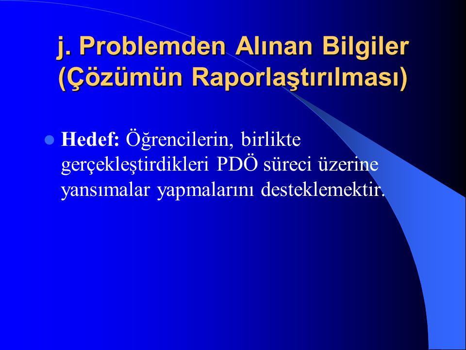 j. Problemden Alınan Bilgiler (Çözümün Raporlaştırılması)