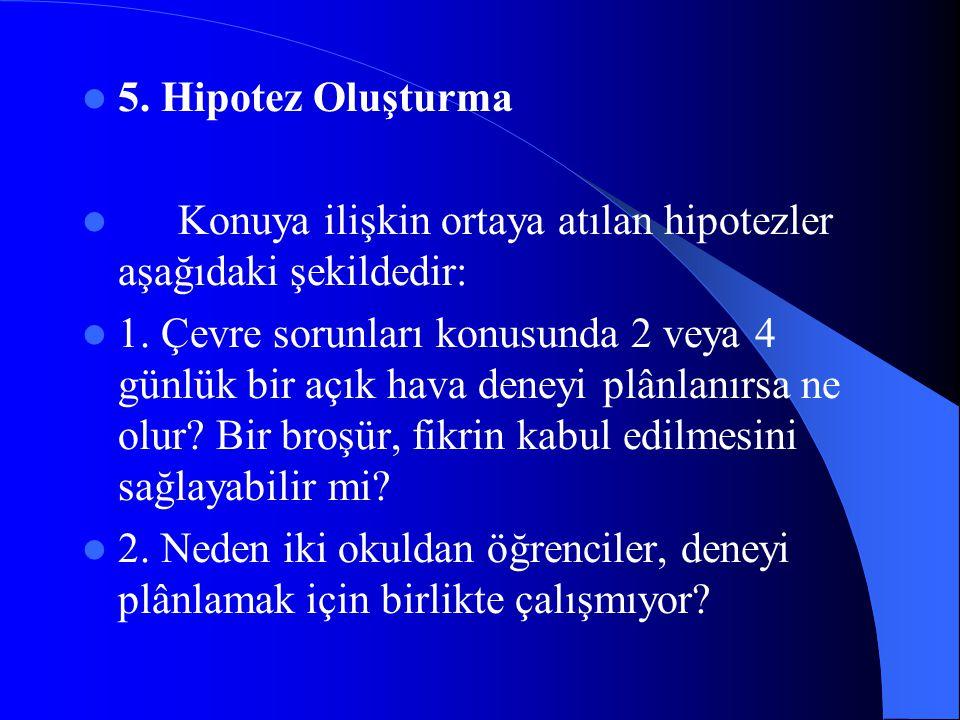 5. Hipotez Oluşturma Konuya ilişkin ortaya atılan hipotezler aşağıdaki şekildedir:
