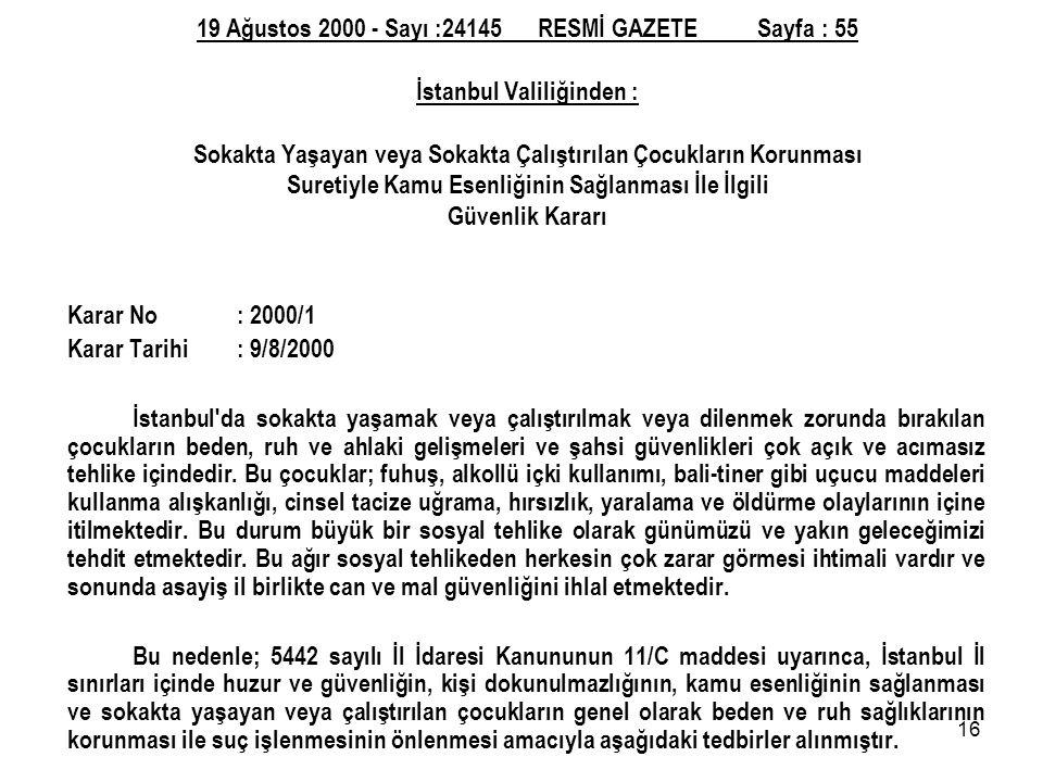 19 Ağustos 2000 - Sayı :24145 RESMİ GAZETE Sayfa : 55 İstanbul Valiliğinden : Sokakta Yaşayan veya Sokakta Çalıştırılan Çocukların Korunması Suretiyle Kamu Esenliğinin Sağlanması İle İlgili Güvenlik Kararı