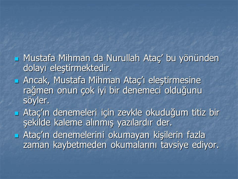 Mustafa Mihman da Nurullah Ataç' bu yönünden dolayı eleştirmektedir.