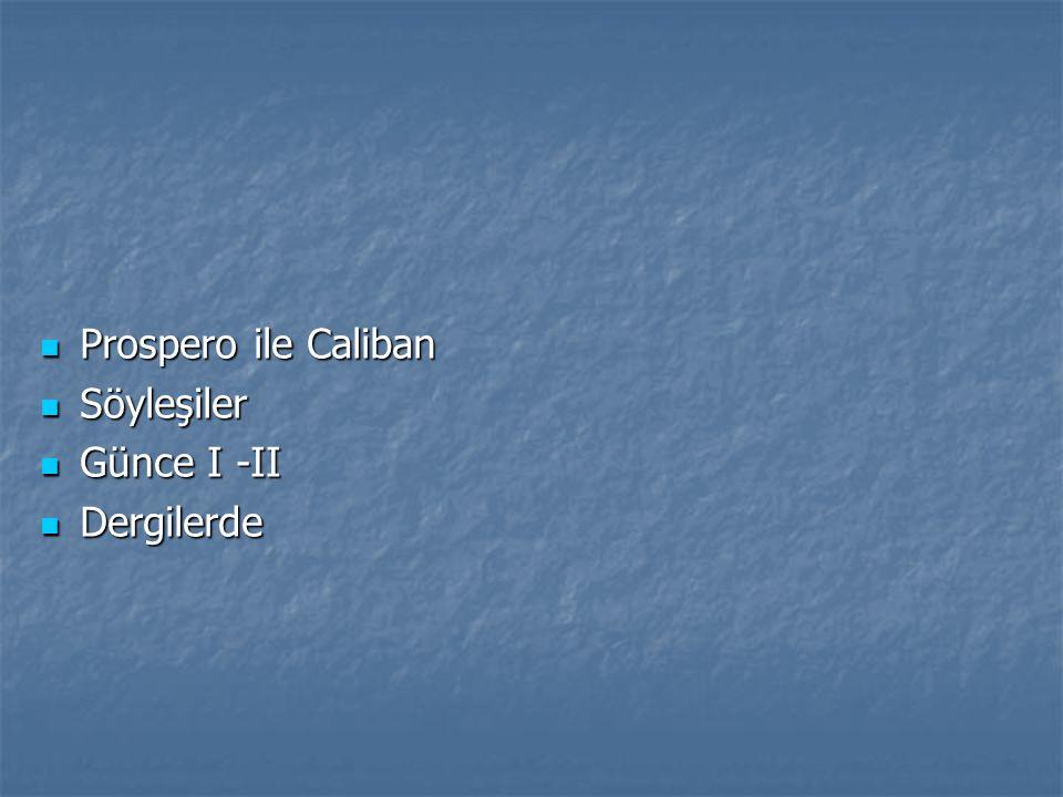 Prospero ile Caliban Söyleşiler Günce I -II Dergilerde