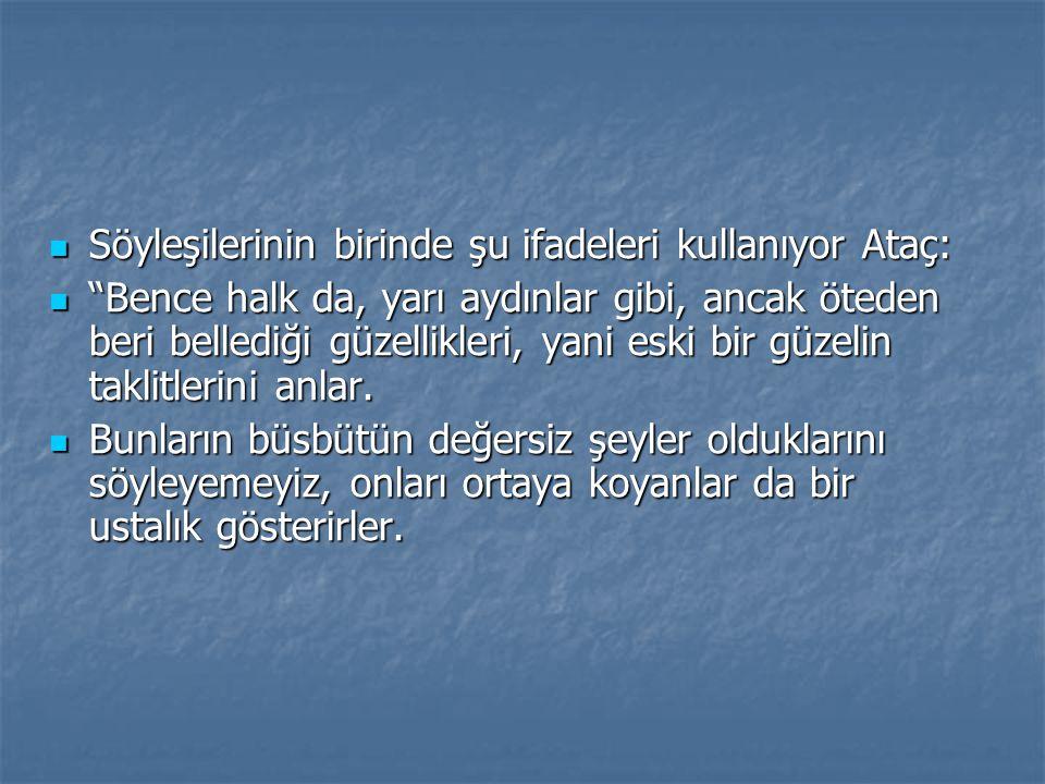 Söyleşilerinin birinde şu ifadeleri kullanıyor Ataç: