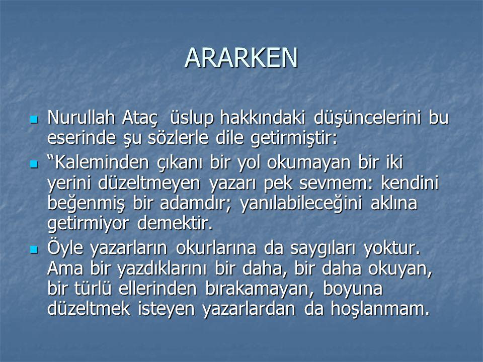 ARARKEN Nurullah Ataç üslup hakkındaki düşüncelerini bu eserinde şu sözlerle dile getirmiştir: