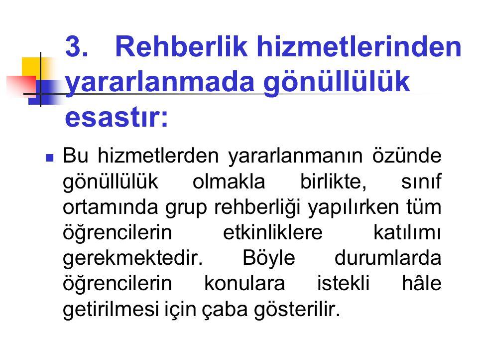 3. Rehberlik hizmetlerinden yararlanmada gönüllülük esastır: