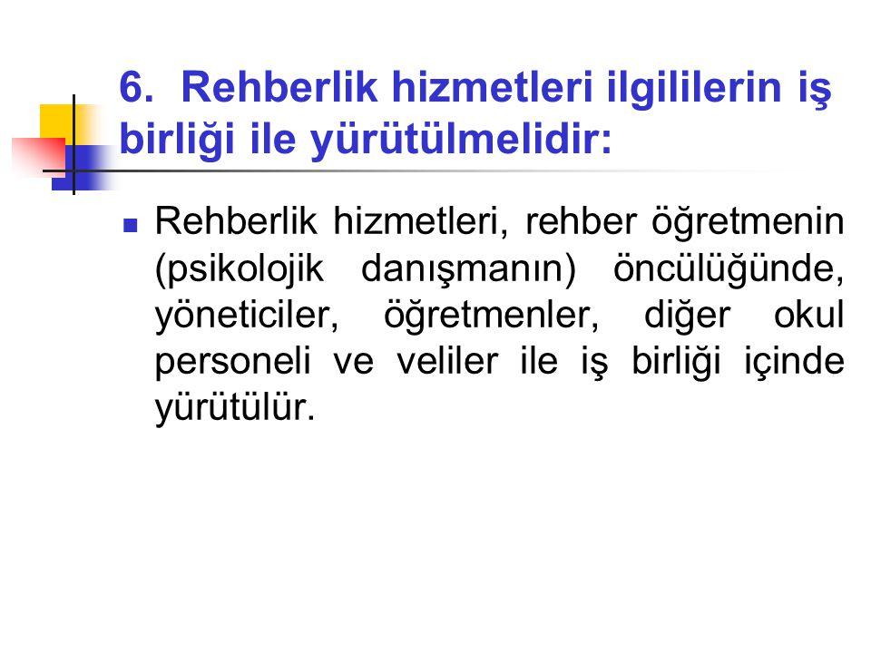 6. Rehberlik hizmetleri ilgililerin iş birliği ile yürütülmelidir: