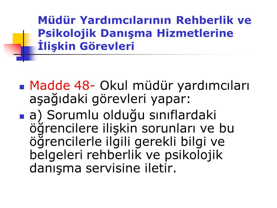 Madde 48- Okul müdür yardımcıları aşağıdaki görevleri yapar: